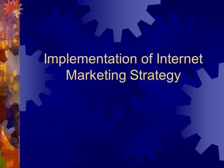 Implementation of Internet Marketing Strategy. Stage Five: Designing the Marketing Program  Entails designing a particular combination of marketing actions.