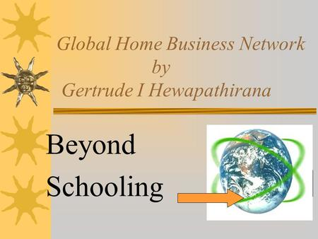 Global Home Business Network by Gertrude I Hewapathirana Beyond Schooling.