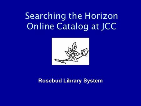Searching the Horizon Online Catalog at JCC Rosebud Library System.