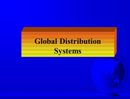 Global Distribution Systems. Channel Configurations Manufacturer Consumer/ Industrial User Consumer/ Industrial User Industrial User Industrial User Consumer.
