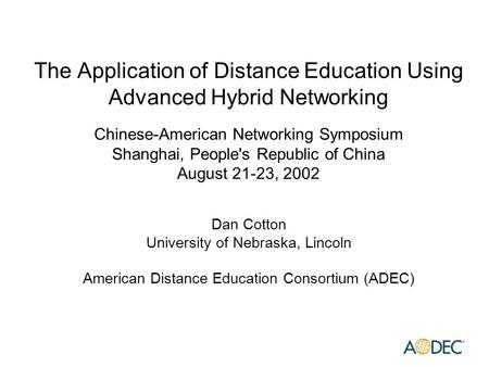 The Application of Distance Education Using Advanced Hybrid Networking Chinese-American Networking Symposium Shanghai, People's Republic of China August.