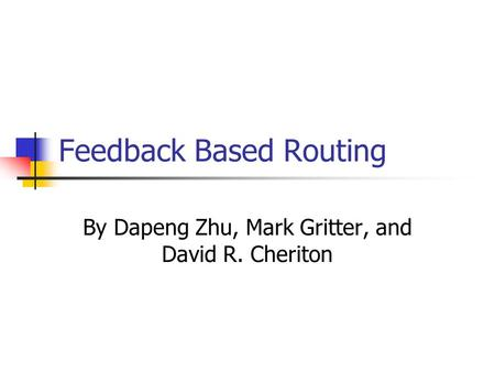 Feedback Based Routing By Dapeng Zhu, Mark Gritter, and David R. Cheriton.