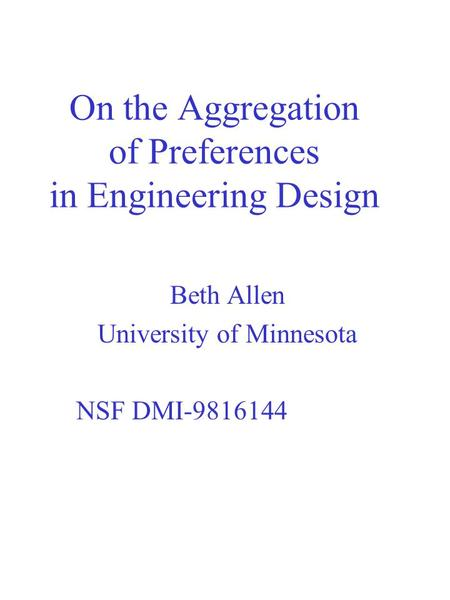 On the Aggregation of Preferences in Engineering Design Beth Allen University of Minnesota NSF DMI-9816144.