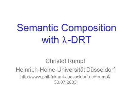 Semantic Composition with -DRT Christof Rumpf Heinrich-Heine-Universität Düsseldorf  30.07.2003.