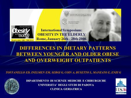 DIFFERENCES IN DIETARY PATTERNS BETWEEN YOUNGER AND OLDER OBESE AND OVERWEIGHT OUTPATIENTS TOFFANELLO ED, INELMEN EM, SERGI G, COIN A, BUSETTO L, MANZATO.