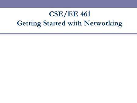 "CSE/EE 461 Getting Started with Networking. Basic Concepts  A PROCESS is an executing program somewhere.  Eg, ""./a.out""  A MESSAGE contains information."