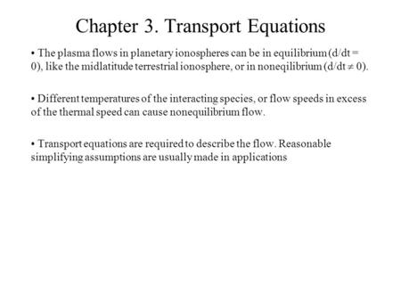 Chapter 3. Transport Equations The plasma flows in planetary ionospheres can be in equilibrium (d/dt = 0), like the midlatitude terrestrial ionosphere,