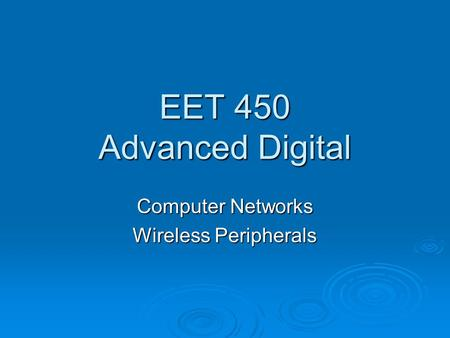EET 450 Advanced Digital Computer Networks Wireless Peripherals.