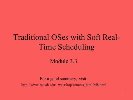 1 Traditional OSes with Soft Real- Time Scheduling Module 3.3 For a good summary, visit: