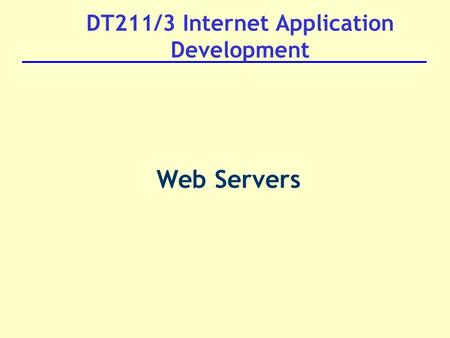 DT211/3 Internet Application Development Web Servers.
