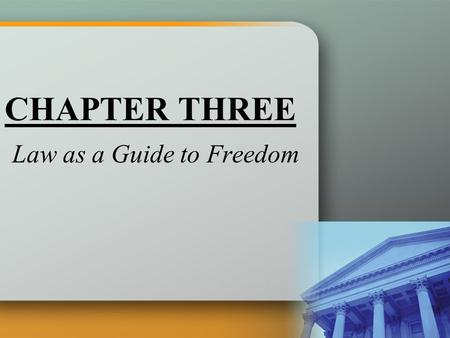 CHAPTER THREE Law as a Guide to Freedom. Freedom, responsibility and law go hand-in-hand in the moral life Look to the Law.