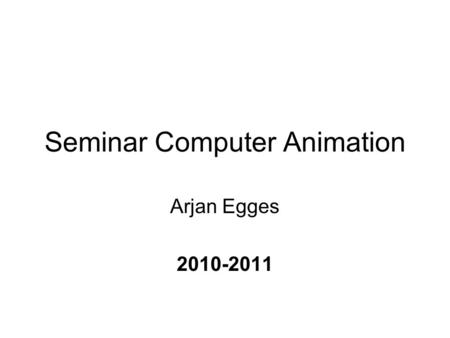Seminar Computer Animation Arjan Egges 2010-2011.