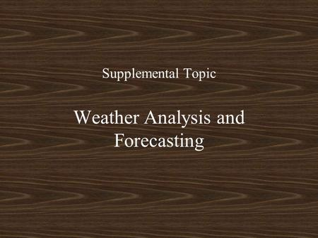 Supplemental Topic Weather Analysis and Forecasting.