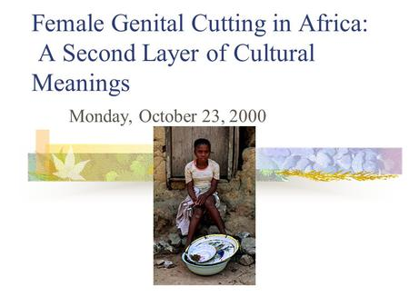 Female Genital Cutting in Africa: A Second Layer of Cultural Meanings Monday, October 23, 2000.