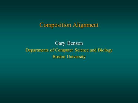 Composition Alignment Gary Benson Departments of Computer Science and Biology Boston University.