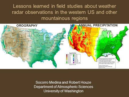 Lessons learned in field studies about weather radar observations in the western US and other mountainous regions Socorro Medina and Robert Houze Department.
