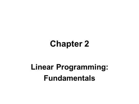 Chapter 2 Linear Programming: Fundamentals Linear Programming (LP) Linear programming is a optimization model with an objective and a set of constraints.