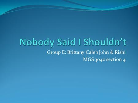 Group E: Brittany Caleb John & Rishi MGS 3040 section 4.