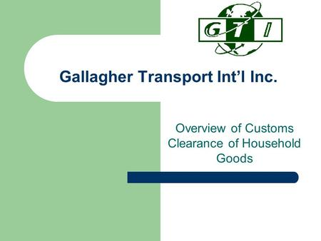 Gallagher Transport Int'l Inc. Overview of Customs Clearance of Household Goods.
