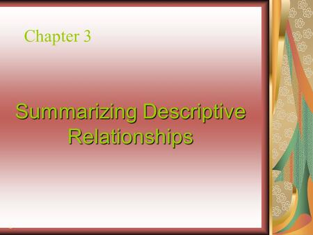 Chapter 3 Summarizing Descriptive Relationships ©.