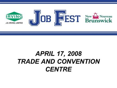 APRIL 17, 2008 TRADE AND CONVENTION CENTRE. Resumes Job Fest resumes reflect your CURRENT SKILLS – not pretend.