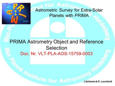 PRIMA Astrometry Object and Reference Selection Doc. Nr. VLT-PLA-AOS-15759-0003 Astrometric Survey for Extra-Solar Planets with PRIMA J.Setiawan & R. Launhardt.