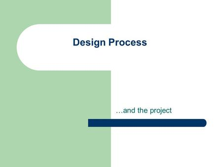 Design Process …and the project. Agenda Design process Video inspiration Project details.