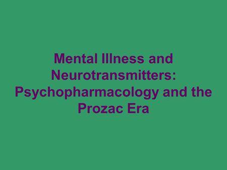 Mental Illness and Neurotransmitters: Psychopharmacology and the Prozac Era.