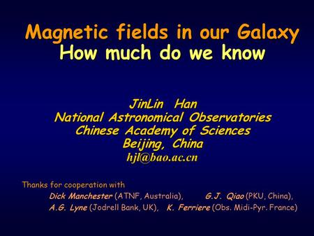 Magnetic fields in our Galaxy How much do we know JinLin Han National Astronomical Observatories Chinese Academy of Sciences Beijing, China