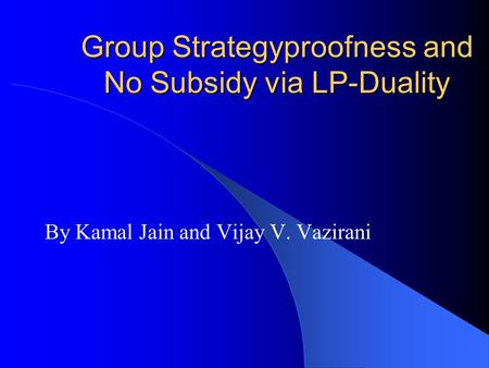 Group Strategyproofness and No Subsidy via LP-Duality By Kamal Jain and Vijay V. Vazirani.