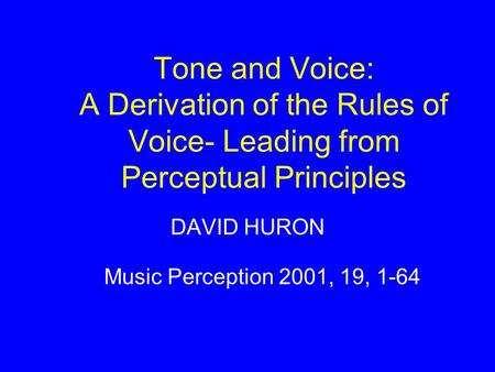 Tone and Voice: A Derivation of the Rules of Voice- Leading from Perceptual Principles DAVID HURON Music Perception 2001, 19, 1-64.