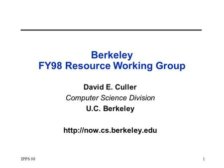 IPPS 981 Berkeley FY98 Resource Working Group David E. Culler Computer Science Division U.C. Berkeley