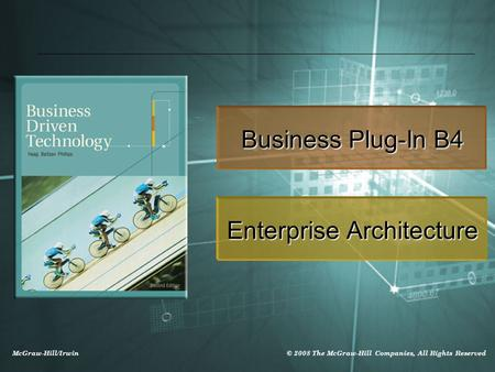 McGraw-Hill/Irwin © 2008 The McGraw-Hill Companies, All Rights Reserved Business Plug-In B4 Enterprise Architecture.