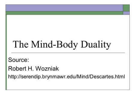 The Mind-Body Duality Source: Robert H. Wozniak
