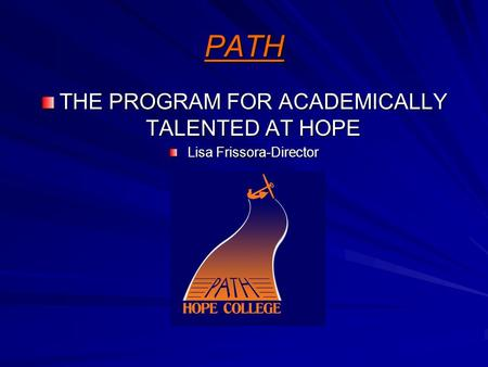 PATH THE PROGRAM FOR ACADEMICALLY TALENTED AT HOPE Lisa Frissora-Director.