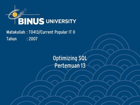 Optimizing SQL Pertemuan 13 Matakuliah: T0413/Current Popular IT II Tahun: 2007.