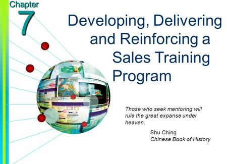 Copyright © 2003 by The McGraw-Hill Companies, Inc. All rights reserved. Chapter 7 Developing, Delivering and Reinforcing a Sales Training Program Those.