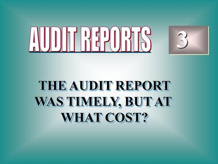 3 THE AUDIT REPORT WAS TIMELY, BUT AT WHAT COST? THE AUDIT REPORT WAS TIMELY, BUT AT WHAT COST?