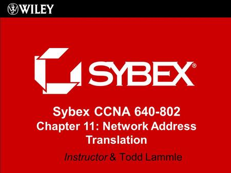Sybex CCNA 640-802 Chapter 11: Network Address Translation Instructor & Todd Lammle.