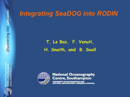 Integrating SeaDOG into RODIN T. Le Bas, F. Venuti, H. Snaith, and B. Soall.