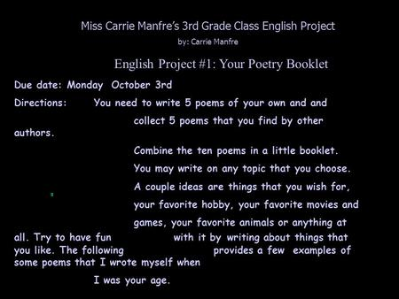 English Project #1: Your Poetry Booklet Due date: Monday October 3rd Directions: You need to write 5 poems of your own and and collect 5 poems that you.