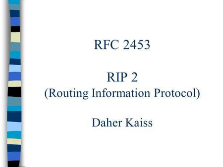 RFC 2453 RIP 2 (Routing Information Protocol) Daher Kaiss.