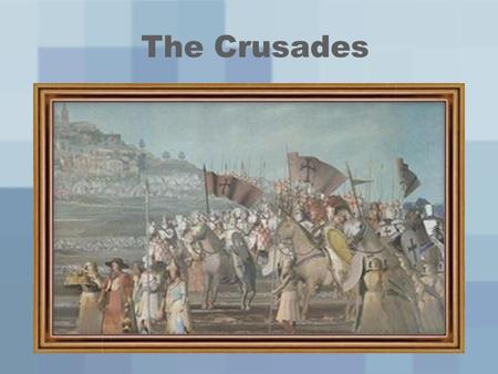 The Crusades. The Quest for the Holy Land The Crusades –Series of 8 Christian military expeditions from Europe to Palestine –Dates: 1096-1270 –A Crusader: