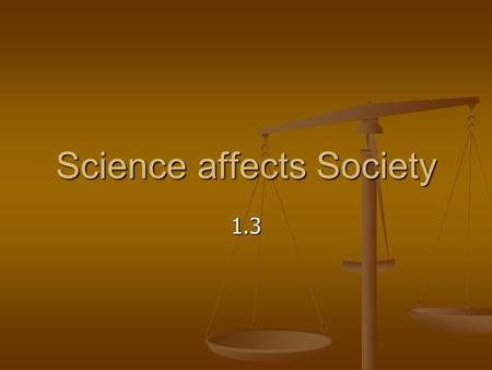 Science affects Society 1.3. Scientists interact with society Three aspects of scientific work that depend on society: Three aspects of scientific work.
