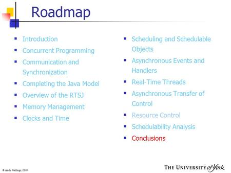 © Andy Wellings, 2003 Roadmap  Introduction  Concurrent Programming  Communication and Synchronization  Completing the Java Model  Overview of the.