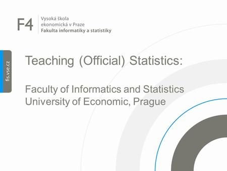 Teaching (Official) Statistics: Faculty of Informatics and Statistics University of Economic, Prague.
