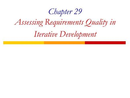 Chapter 29 Assessing Requirements Quality in Iterative Development.