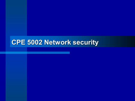 CPE 5002 Network security. Look at the surroundings before you leap.