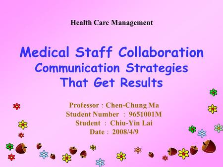 Medical Staff Collaboration Communication Strategies That Get Results Professor : Chen-Chung Ma Student Number : 9651001M Student : Chiu-Yin Lai Date :