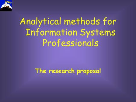 Analytical methods for Information Systems Professionals The research proposal.